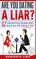 Are You Dating a Liar?: 12 Handwriting Strokes that Reveal You are Dating a Liar