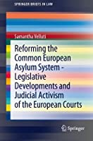 Reforming the Common European Asylum System — Legislative developments and judicial activism of the European Courts (SpringerBriefs in Law)