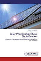 Solar Photovoltaic Rural Electrification: Assessing Energy-poverty and Impacts on Quality of Life in Ghana