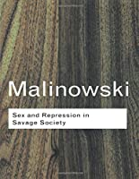 Sex and Repression in Savage Society (Routledge Classics)