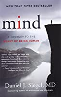 Mind: A Journey to the Heart of Being Human (Norton Interpersonal Neurobiology)