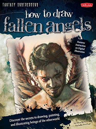 Download How to Draw Fallen Angels: Discover the Secrets to Drawing, Painting, and Illustrating Beings of the Otherworld (Fantasy Underground) 1939581214