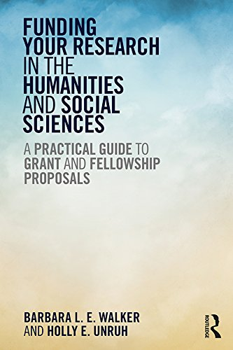 Funding Your Research in the Humanities and Social Sciences: A Practical Guide to Grant and Fellowship Proposals