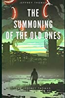 The Summoning of the Old Ones: A Three-Part Lovecraftian Tale (The Jeffrey Thomas Chapbook Series)