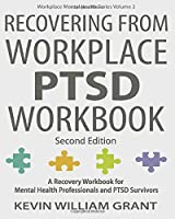 Recovering from Workplace PTSD Workbook: A Recovery Workbook for Mental Health Professionals and PTSD Survivors (Workplace Mental Health Series)