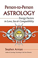 Person-to-Person Astrology: Energy Factors in Love, Sex and Compatibility by Stephen Arroyo(2007-10-09)