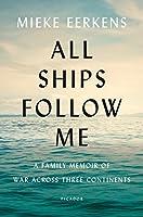 All Ships Follow Me: A Family Memoir of War Across Three Continents