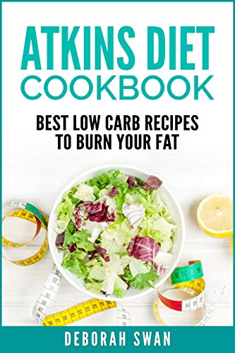 Atkins Diet Cookbook: Best Low Carb Recipes to Burn Your Fat (English Edition)