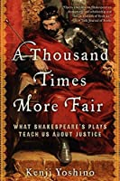 A Thousand Times More Fair: What Shakespeare's Plays Teach Us About Justice by Kenji Yoshino(2012-04-17)