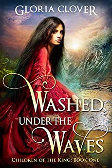 Washed Under the Waves (Children of the King Book 1) by [Clover, Gloria]