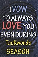 I VOW TO ALWAYS LOVE YOU EVEN DURING TaeKwondo SEASON: / Perfect As A valentine's Day Gift Or Love Gift For Boyfriend-Girlfriend-Wife-Husband-Fiance-Long Relationship Quiz