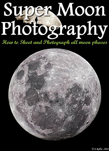 Super Moon Photography How to Shoot and Photograph the Moon (English Edition)