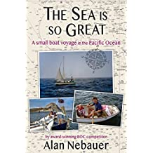 The Sea is So Great: A small boat voyage in the Pacific Ocean
