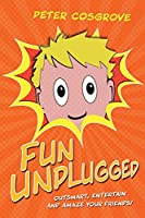 Fun Unplugged: Outsmart, Entertain and Amaze Your Friends!