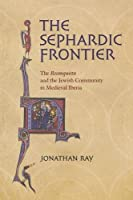 The Sephardic Frontier: The Reconquista and the Jewish Community in Medieval Iberia (Conjunctions of Religion and Power in the Medieval Past)