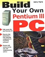 Build Your Own Pentium III PC (Build Your Own Series)