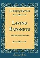 Living Bayonets: A Record of the Last Push (Classic Reprint) [並行輸入品]