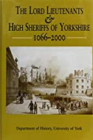 The Lord Lieutenants and High Sheriffs of Yorkshire, 1066-2000