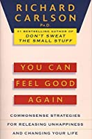 You Can Feel Good Again: Common-Sense Strategies for Releasing Unhappiness and Changing Your Life by Richard Carlson(1994-09-01)