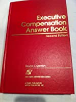 Executive Compensation Answer Book (The Panel Answer Book Series)
