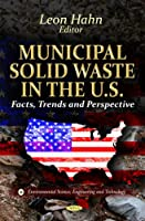 Municipal Solid Waste in the U.S.: Facts, Trends and Perspective (Environmental Science, Engineering and Technology)