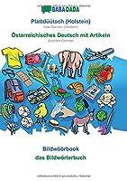 BABADADA, Plattdueuetsch (Holstein) - Oesterreichisches Deutsch mit Artikeln, Bildwoeoerbook - das Bildwoerterbuch: Low German (Holstein) - Austrian German, visual dictionary
