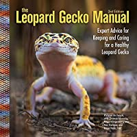 The Leopard Gecko Manual: Expert Advice for Keeping and Caring for a Healthy Leopard Gecko
