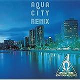 【Amazon.co.jp限定】AQUA CITY REMIX〔「AQUA CITY REMIX」メガジャケ付き〕