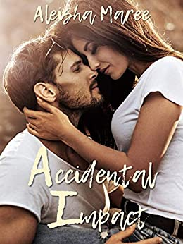Accidental Impact by [Maree, Aleisha]