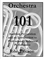 Orchestra 101: Audition Preparation and an Introduction to Professional Orchestral Performance