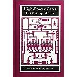 High-Power Gaas Fet Amplifiers (ARTECH HOUSE ANTENNAS AND PROPAGATION LIBRARY)