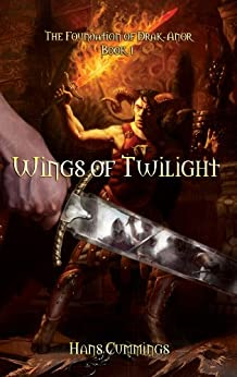 Wings of Twilight: The Foundation of Drak-Anor, Book I by [Cummings, Hans]