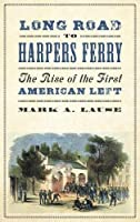 Long Road to Harpers Ferry: The Rise of the First American Left (People's History)