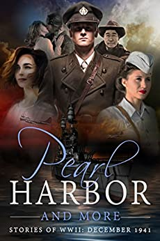 Pearl Harbor and More: Stories of WWII - December 1941 by [Doon, R.V., Couchman, Vanessa, Kang, Alexa, Ascroft, Dianne, Tanner, Margaret, Kummerow, Marion, Echols, Robyn, Kingsley, Robert]