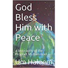 God Bless Him with Peace: a Biography of the Prophet Muhammad