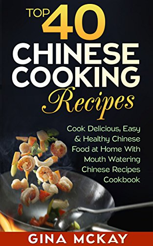 Top 40 chinese cooking recipes cook easy and healthy chinese food top 40 chinese cooking recipes cook easy and healthy chinese food at home with mouth forumfinder Images