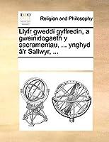 Llyfr Gweddi Gyffredin, a Gweinidogaeth y Sacramentau, ... Ynghyd A'r Sallwyr, ...