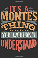 It's A Montes You Wouldn't Understand: Want To Create An Emotional Moment For A Montes Family Member ? Show The Montes's You Care With This Personal Custom Gift With Montes's Very Own Family Name Surname Planner Calendar Notebook Journal