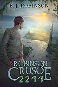 Robinson Crusoe 2244: (Book 1) by [Robinson, E.J.]