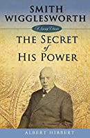 Smith Wigglesworth: Secret of His Power (Living Classic)