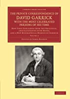 The Private Correspondence of David Garrick with the Most Celebrated Persons of his Time: Volume 2: Now First Published from the Originals, and Illustrated with Notes, and a New Biographical Memoir of Garrick (Cambridge Library Collection - Literary  Studies)