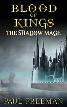 Blood Of Kings: The Shadow Mage by [Freeman, Paul]