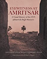 Eyewitness at Amritsar: A Visual History of the 1919 Jallianwala Bagh Massacre