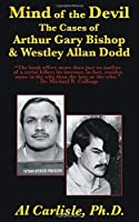 Mind of the Devil: The Cases of Arthur Gary Bishop & Westley Allan Dodd (Development of the Violent Mind)