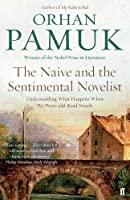The Naive and the Sentimental Novelist: Understanding What Happens When We Write and Read Novels by Orhan Pamuk(2016-03-03)