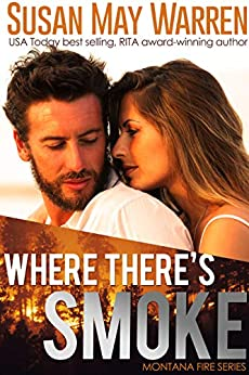 Where There's Smoke: Inspirational Romantic Adventure (Montana Fire Book 1) by [Warren, Susan May]