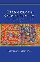 Dangerous Opportunity: Making Change Work