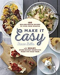 Make It Easy: 120 Mix-and-Match Recipes to Cook from Scratch--with Smart Store-Bought Shortcuts When You Need Them
