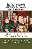 Finer Femininity The Heart of the Home during Advent and Christmas: Living a Femininely Joyful Catholic Life [並行輸入品]