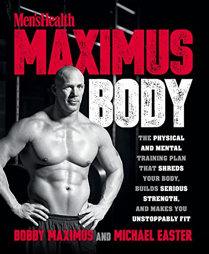 Download Maximus Body: The Physical and Mental Training Plan That Shreds Your Body, Builds Serious Strength, and Makes You Unstoppably Fit 1623369908